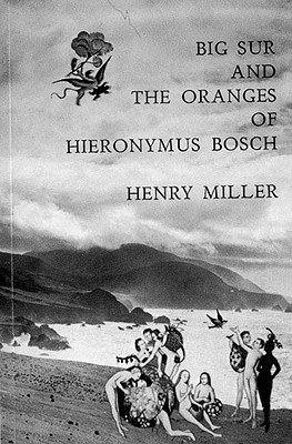 Big Sur and the Oranges of Hieronymus Bosch By Miller, Henry