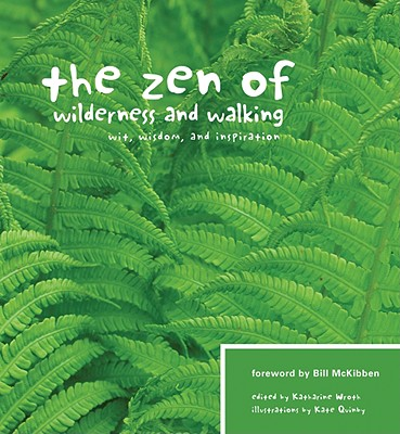 The Zen of Wilderness and Walking By McKibben, Bill (FRW)/ Wroth, Katharine (EDT)/ Quinby, Kate (ILT)
