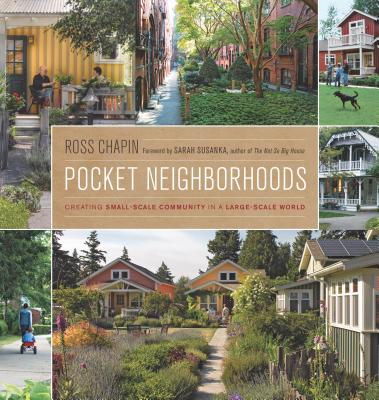 Pocket Neighborhoods By Chapin, Ross/ Susanka, Sarah (FRW)